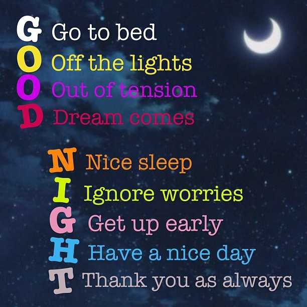 good night 💕💗 - G Go to bed . Off the lights Out of tension D Dream comes N Nice sleep I Ignore worries G Get up early H Have a nice day Thank you as always - ShareChat