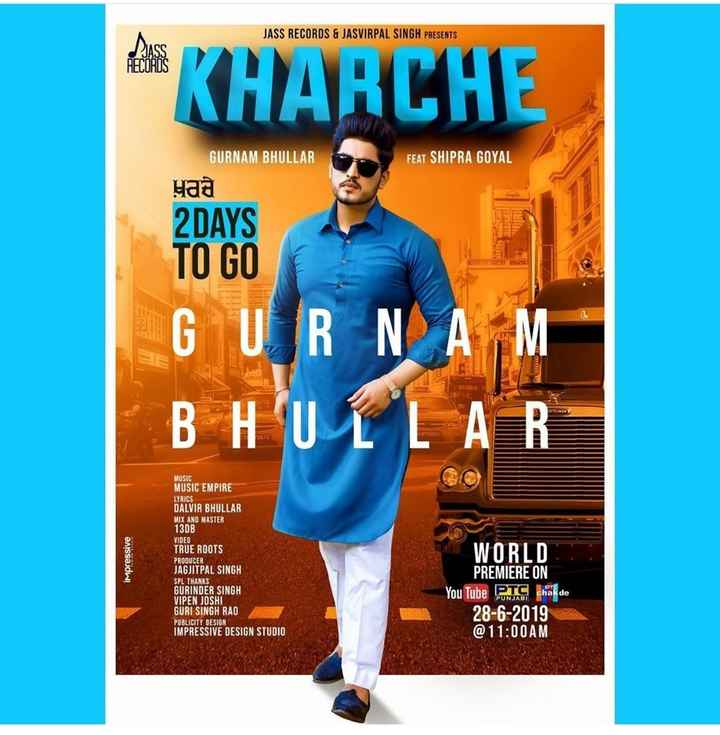 gurnam bhullar👌 - JASS RECORDS & JASVIRPAL SINGH PRESENTS LA KHARCHE GURNAM BHULLAR FEAT SHIPRA GOYAL ਖ਼ਰਚੇ 2 DAYS TO GO G U R N B HULL impressive MUSIC MUSIC EMPIRE LYRICS DALVIR BHULLAR MIX AND MASTER 13DB VIDEO TRUE ROOTS PRODUCER JAGJITPAL SINGH SPL THANKS GURINDER SINGH VIPEN JOSHI GURI SINGH RAO PUBLICITY DESIGN IMPRESSIVE DESIGN STUDIO WORLD PREMIERE ON You Tube PTC chak de 28 - 6 - 2019 @ 11 : 00AM - ShareChat