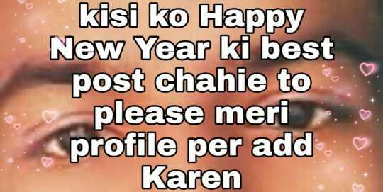 # happy new year - kisi ko Happy New Year ki best post chahie to please meri profile per add9 Karen - ShareChat