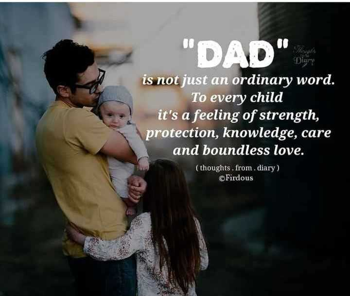 i love you daddy - DAD is not just an ordinary word . To every child it ' s a feeling of strength , protection , knowledge , care and boundless love . ( thoughts , from . diary ) Firdous - ShareChat