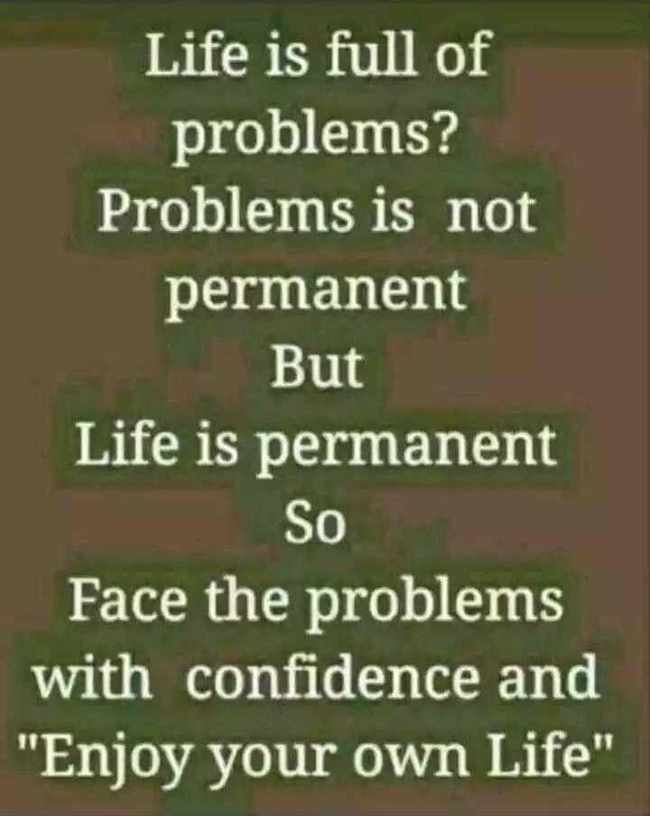 it's my feeling - Life is full of problems ? Problems is not permanent But Life is permanent So Face the problems with confidence and Enjoy your own Life - ShareChat