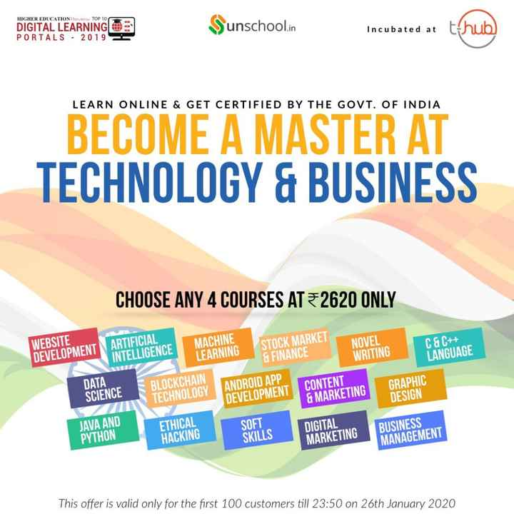 job offers - HIGHER EDUCATION Rev TOP 10 DIGITAL LEARNING PORTALS - 2019 Sunschool . in Incubated at LEARN ONLINE & GET CERTIFIED BY THE GOVT . OF INDIA BECOME A MASTER AT TECHNOLOGY & BUSINESS CHOOSE ANY 4 COURSES AT = 2620 ONLY MACHINE NOVEL WEBSITE DEVELOPMENT ARTIFICIAL INTELLIGENCE LEARNING STOCK MARKET & FINANCE WRITING C & C + + LANGUAGE DATA SCIENCE BLOCKCHAIN TECHNOLOGY ANDROID APP DEVELOPMENT CONTENT & MARKETING GRAPHIC DESIGN SOFT JAVA AND PYTHON ETHICAL HACKING SKILLS DIGITAL MARKETING BUSINESS MANAGEMENT This offer is valid only for the first 100 customers till 23 : 50 on 26th January 2020 - ShareChat