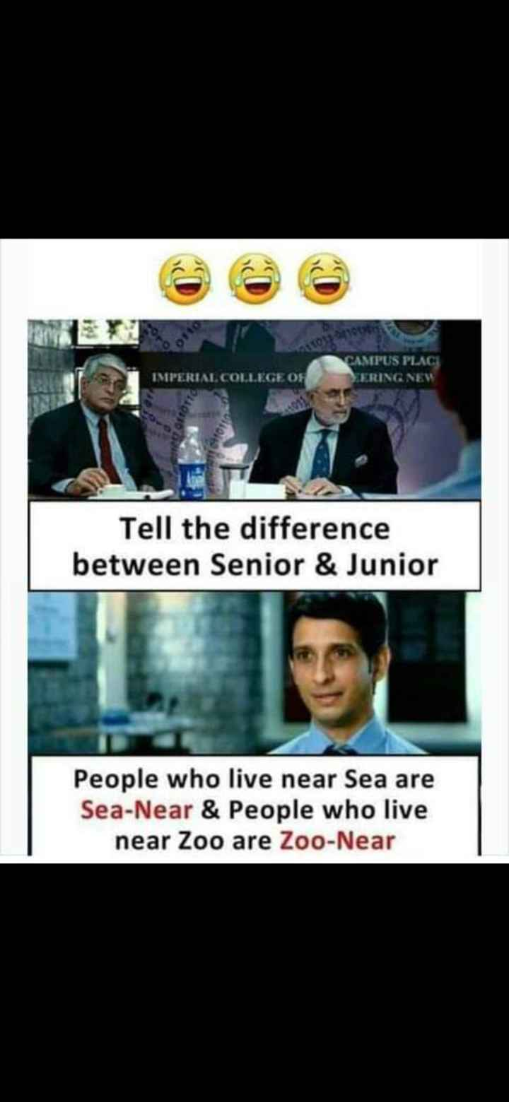 joke😜 - 017 CAMPUS PLACE FERING NEW IMPERIAL COLLEGE OF 110110 Tell the difference between Senior & Junior People who live near Sea are Sea - Near & People who live near Zoo are Zoo - Near - ShareChat