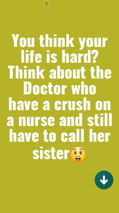 joke - You think your life is hard ? Think about the Doctor who have a crush on a nurse and still have to call her sister - ShareChat