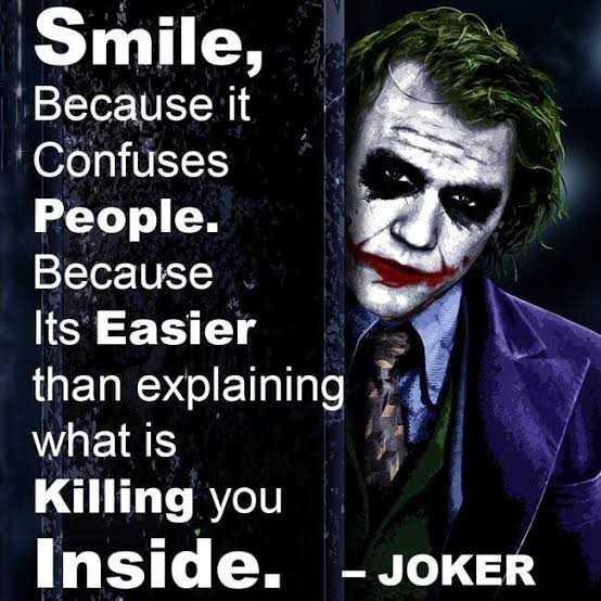 joker words - Smile , Because it Confuses People . Because Its Easier than explaining what is Killing you Inside . - JOKER - ShareChat
