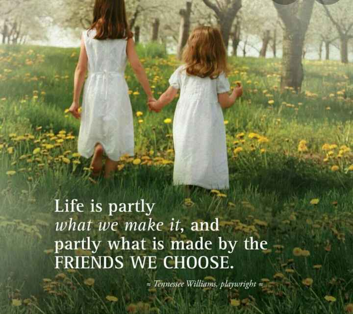 life - Life is partly what we make it , and partly what is made by the FRIENDS WE CHOOSE . - Tennessee Williams , playwright - - ShareChat