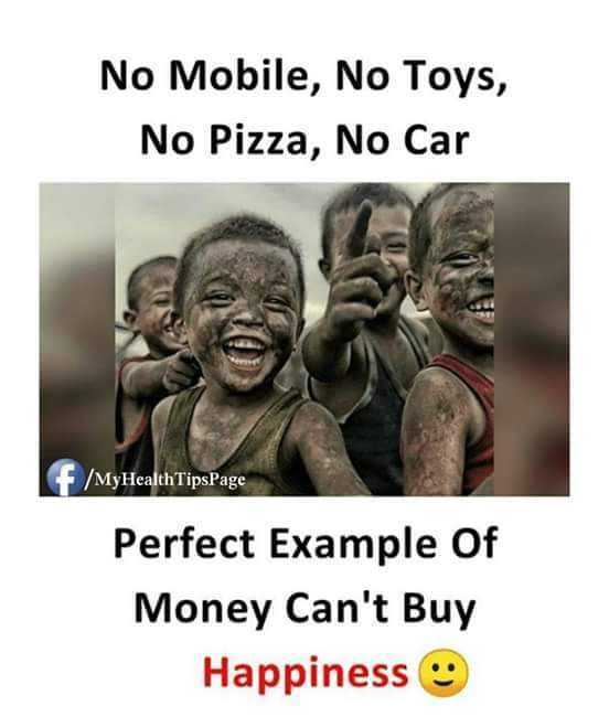 life - No Mobile , No Toys , No Pizza , No Car + / MyHealth TipsPage Perfect Example Of Money Can ' t Buy Happiness o - ShareChat