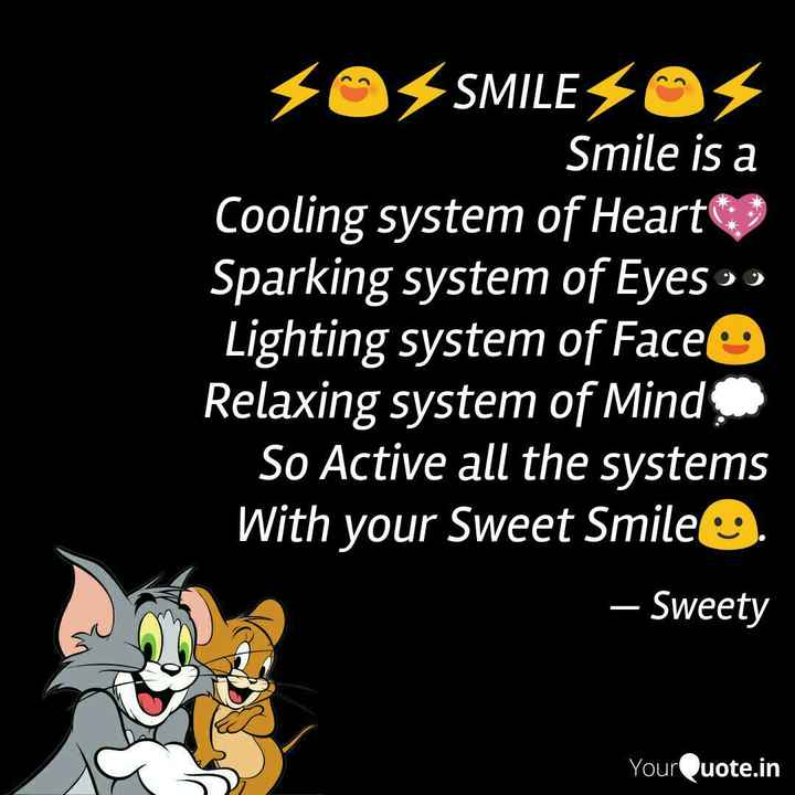 life changing quotes - 40 SMILE 40 Smile is a Cooling system of Heart Sparking system of Eyes 99 Lighting system of Face Relaxing system of Mind So Active all the systems With your Sweet Smile . — Sweety YourQuote . in - ShareChat