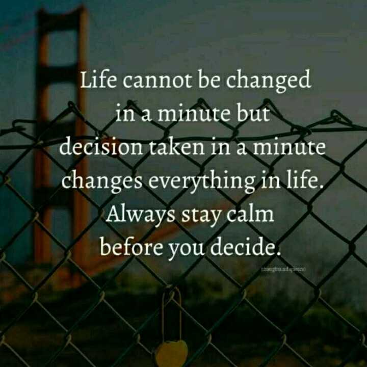 life changing quotes - Life cannot be changed in a minute but decision taken in a minute changes everything in life . Always stay calm before you decide . thongti . ade - ShareChat