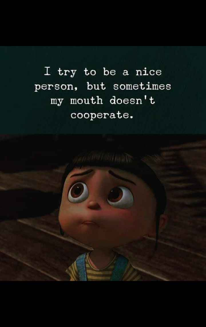 live life - I try to be a nice person , but sometimes my mouth doesn ' t cooperate . - ShareChat