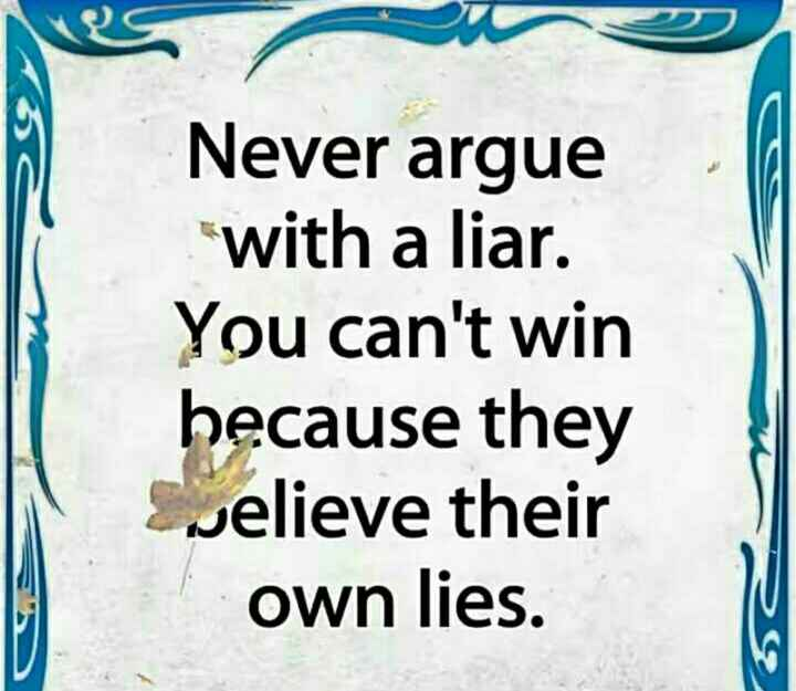👉 logon ke liye sikh👈 - Never argue with a liar . You can ' t win because they velieve their own lies . 29 - ShareChat
