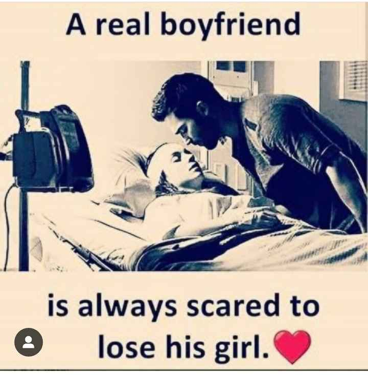 love quotes - A real boyfriend is always scared to lose his girl . © - ShareChat
