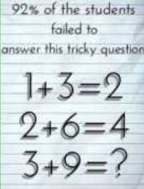 maths test - _ 92 % of the students failed to answer this tricky question 1 + 3 = 2 2 + 6 = 4 3 + 9 = ? - ShareChat