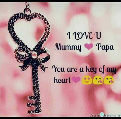 mom dad - 1 LOVE U Mummy Papa You are a key of my heart 96 - ShareChat