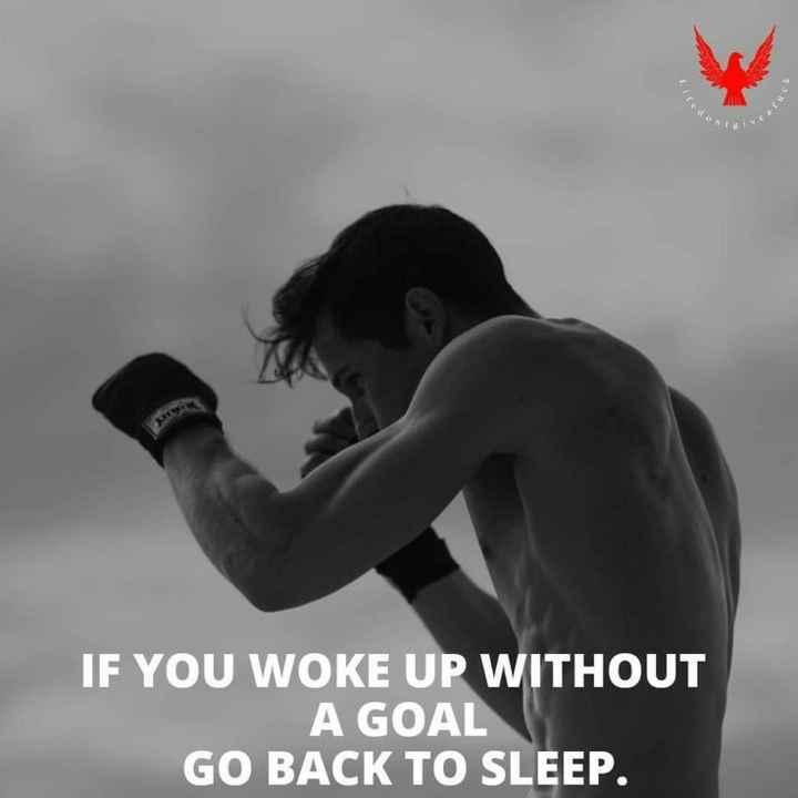 #motivation - IF YOU WOKE UP WITHOUT A GOAL GO BACK TO SLEEP . - ShareChat