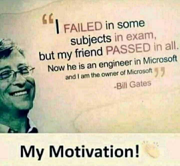 motivational. - FAILED in some subjects in exam , but my friend PASSED in all . Now he is an engineer in Microsoft and I am the owner of Microsoft - Bill Gates My Motivation ! - ShareChat