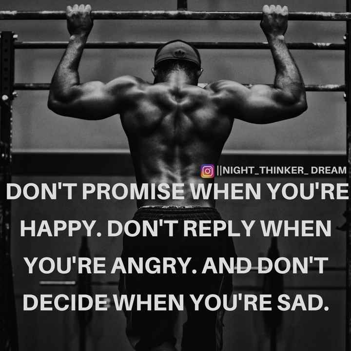 motivational. - O | NIGHT _ THINKER _ DREAM DON ' T PROMISE WHEN YOU ' RE HAPPY . DON ' T REPLY WHEN YOU ' RE ANGRY . AND DON ' T DECIDE WHEN YOU ' RE SAD . - ShareChat