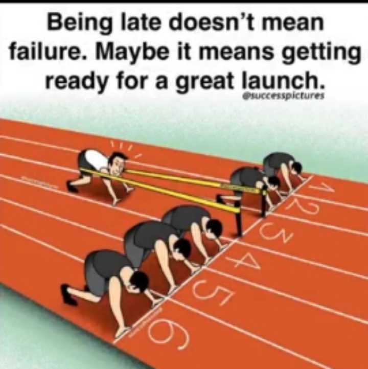 motivational. - Being late doesn ' t mean failure . Maybe it means getting ready for a great launch . successpictures - ShareChat