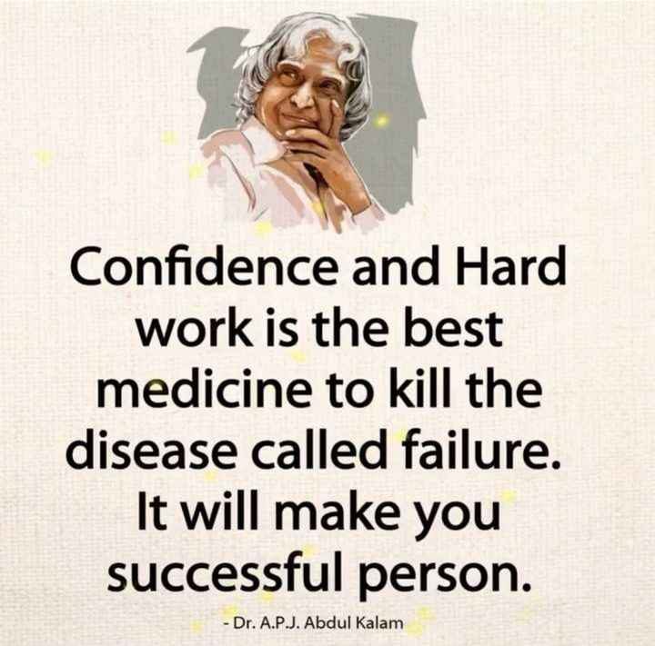 motivational - Confidence and Hard work is the best medicine to kill the disease called failure . It will make you successful person . - Dr . A . P . J . Abdul Kalam - ShareChat