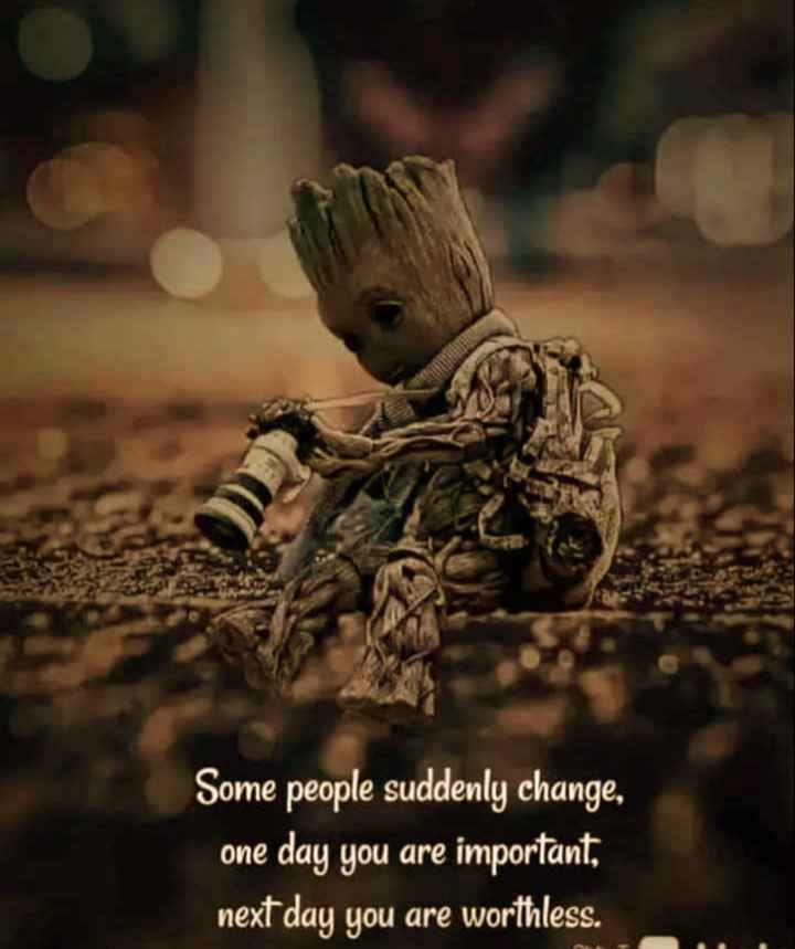 my ...... - Some people suddenly change , one day you are important , next day you are worthless . - ShareChat