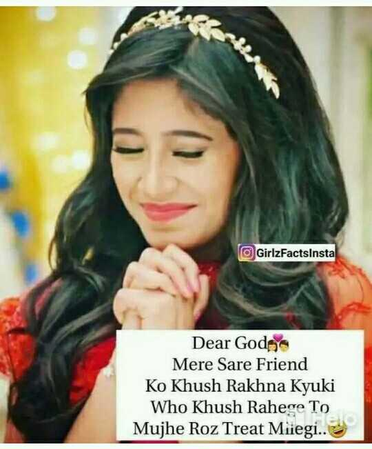 my attitude😘😘 - GirlzFactsInsta Dear Gods Mere Sare Friend Ko Khush Rakhna Kyuki Who Khush Rahege To Mujhe Roz Treat Miiegi . . - ShareChat