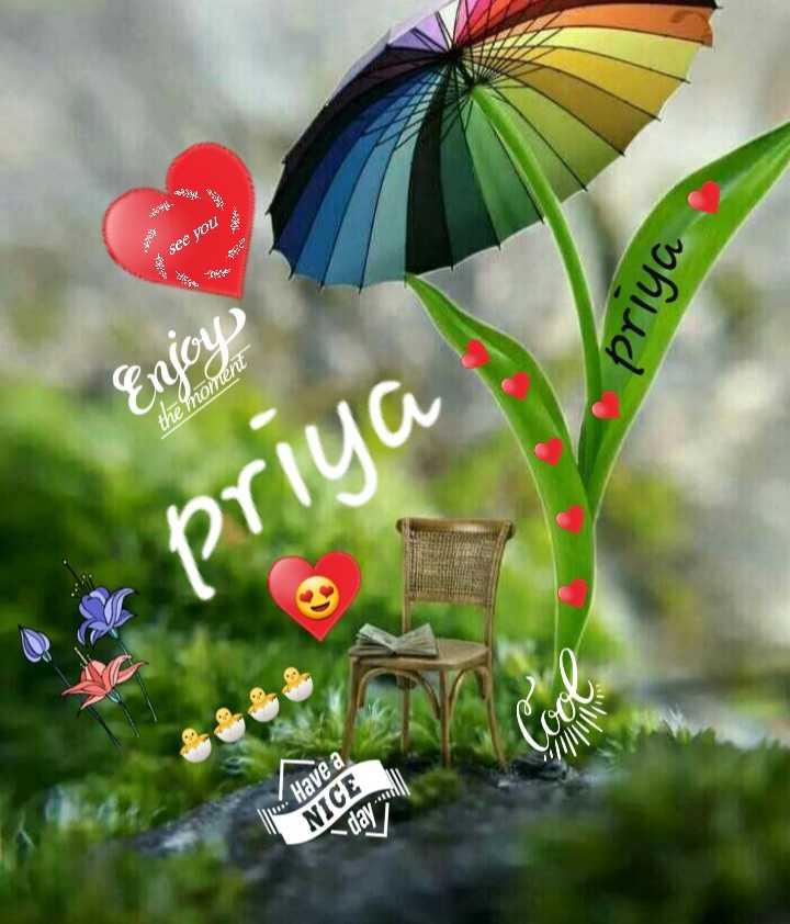 my name - see you priya Enjoy the moment priya a 10 . Have a NICE day - ShareChat