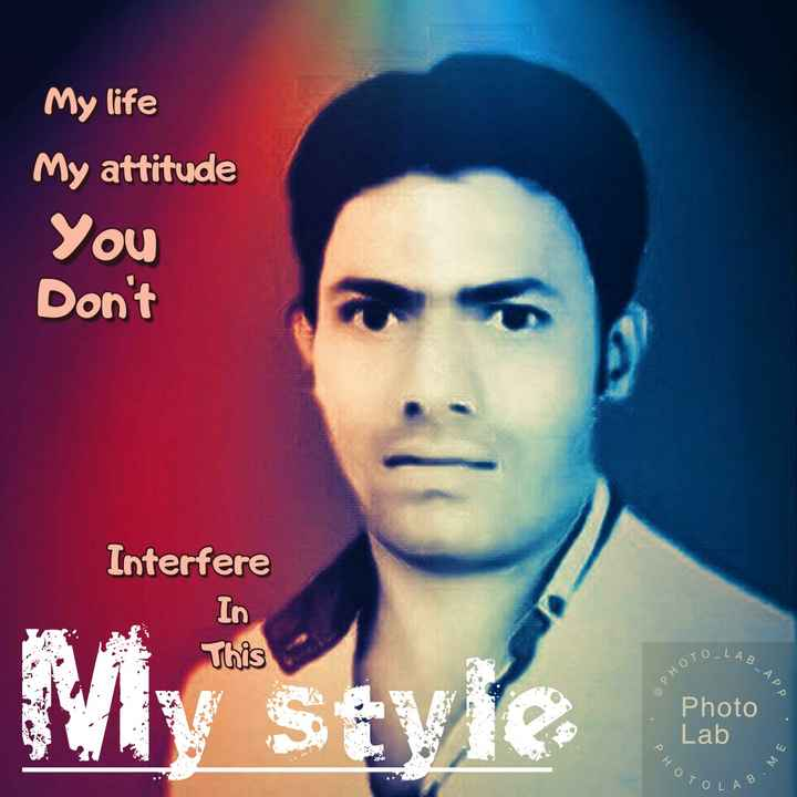 my style is my attitude - My life My attitude You Don ' t Interfere In This OTOLAR AB - APP a PHOTO My soveel Photo Lab PHOT м TOLAB в . - ShareChat