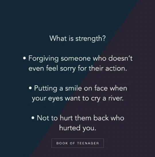 nanna baraha - What is strength ? • Forgiving someone who doesn ' t even feel sorry for their action . • Putting a smile on face when your eyes want to cry a river . • Not to hurt them back who hurted you . BOOK OF TEENAGER - ShareChat