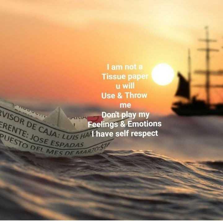 neti samajam - I am not a Tissue paper u will Use & Throw me Don ' t play my Feelings & Emotions JA : LUIS HAI have self respect VISOR DE CAJA : 4 TIR ERENTE : JOSE ESPAD PUESTO DEL ME JOSE ESPADAS 20 : 51 MES DE MARZO - ShareChat