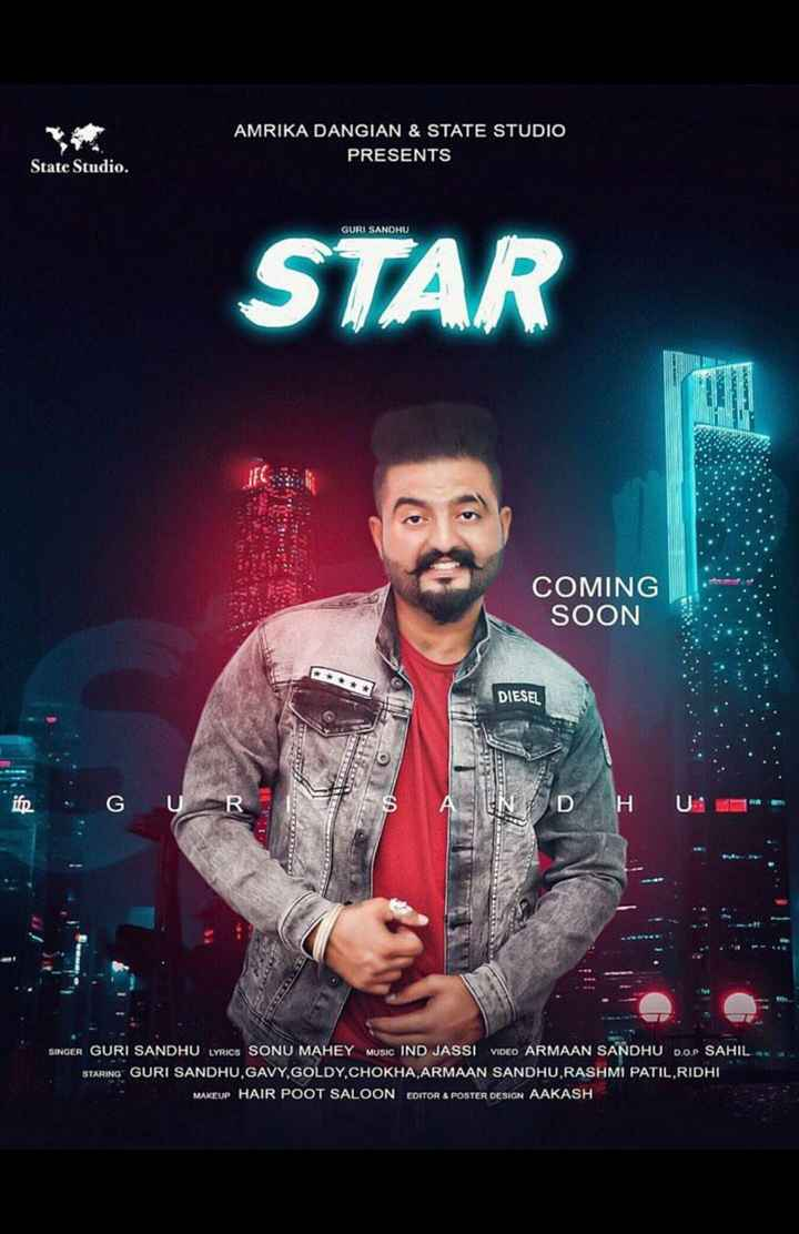 new song poster.. - AMRIKA DANGIAN & STATE STUDIO PRESENTS State Studio . GURI SANDHU STAR COMING SOON DIESEL HU SINGER GURI SANDHU LYRICS SONU MAHEY MUSIC IND JASSI VIDEO ARMAAN SANDHU D . O . P SAHIL STARING GURI SANDHU , GAVY GOLDY , CHOKHA , ARMAAN SANDHU . RASHMI PATIL , RIDHI MAKEUP HAIR POOT SALOON EDITOR & POSTER DESIGN AAKASH - ShareChat