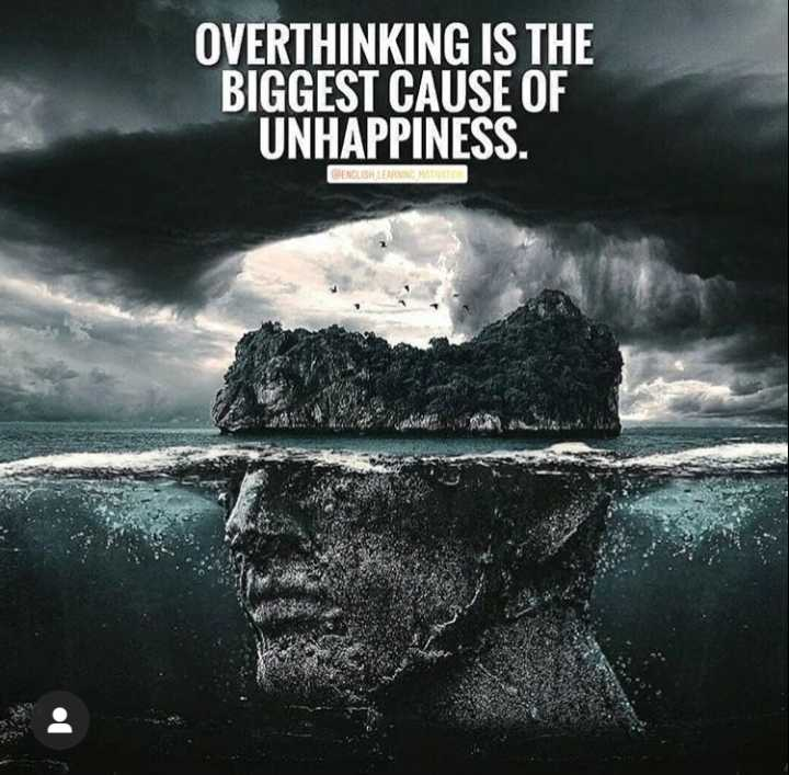 # positive mind🤗 - OVERTHINKING IS THE BIGGEST CAUSE OF UNHAPPINESS . ENGLISH LEARNING MOTIVA : - ShareChat