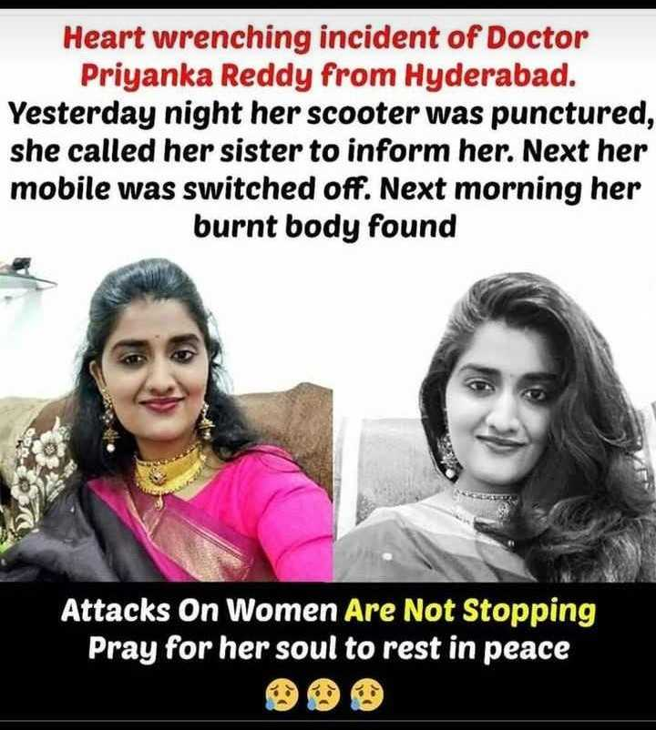 priyanka reddy - Heart wrenching incident of Doctor Priyanka Reddy from Hyderabad . Yesterday night her scooter was punctured , she called her sister to inform her . Next her mobile was switched off . Next morning her burnt body found Attacks On Women Are Not Stopping Pray for her soul to rest in peace - ShareChat
