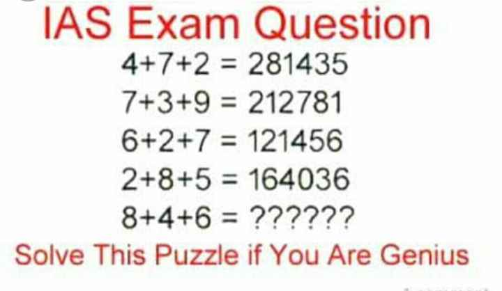 puzzel - IAS Exam Question 4 + 7 + 2 = 281435 7 + 3 + 9 = 212781 6 + 2 + 7 = 121456 2 + 8 + 5 = 164036 8 + 4 + 6 = ? ? ? ? ? ? Solve This Puzzle if You Are Genius - ShareChat
