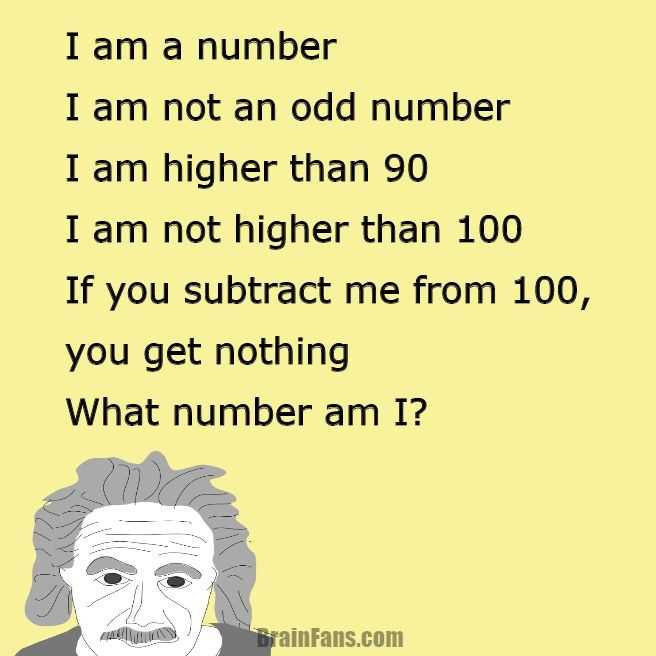 quiz - I am a number I am not an odd number I am higher than 90 I am not higher than 100 If you subtract me from 100 , you get nothing What number am I ? BrainFans . com - ShareChat