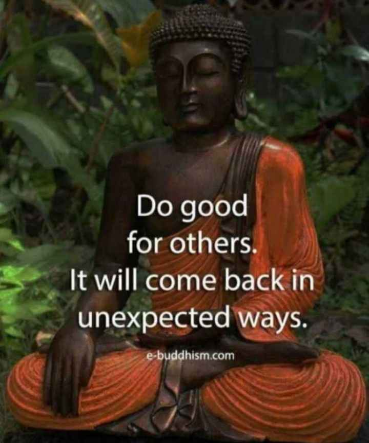 #quote - Do good for others . It will come back in unexpected ways . e - buddhism . com - ShareChat