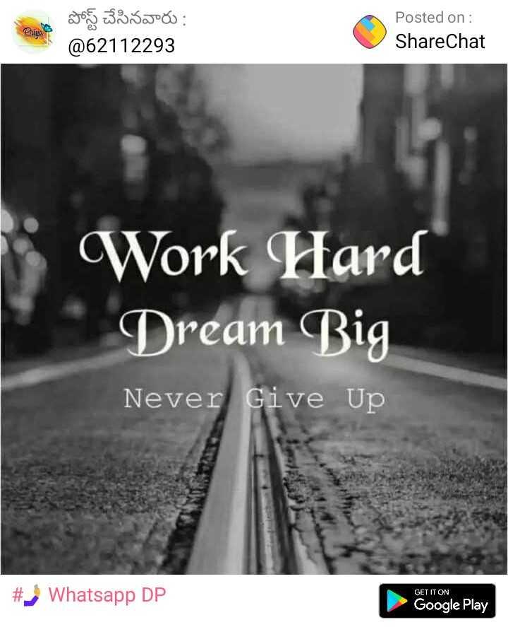 quotes... - Priya పోస్ట్ చేసినవారు : @ 62112293 Posted on : ShareChat Work Hard Dream Big Never Give Up # Whatsapp DP GET IT ON Google Play - ShareChat