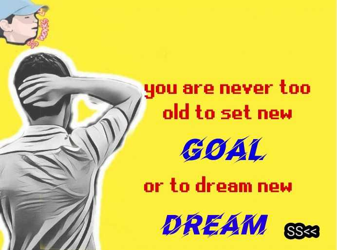 quotes... - Works you are never too old to set new GØAL or to dream new DREAM sske - ShareChat