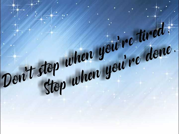 quotes - Don ' t stop when you ' re tired Stop when you ' re done . - ShareChat