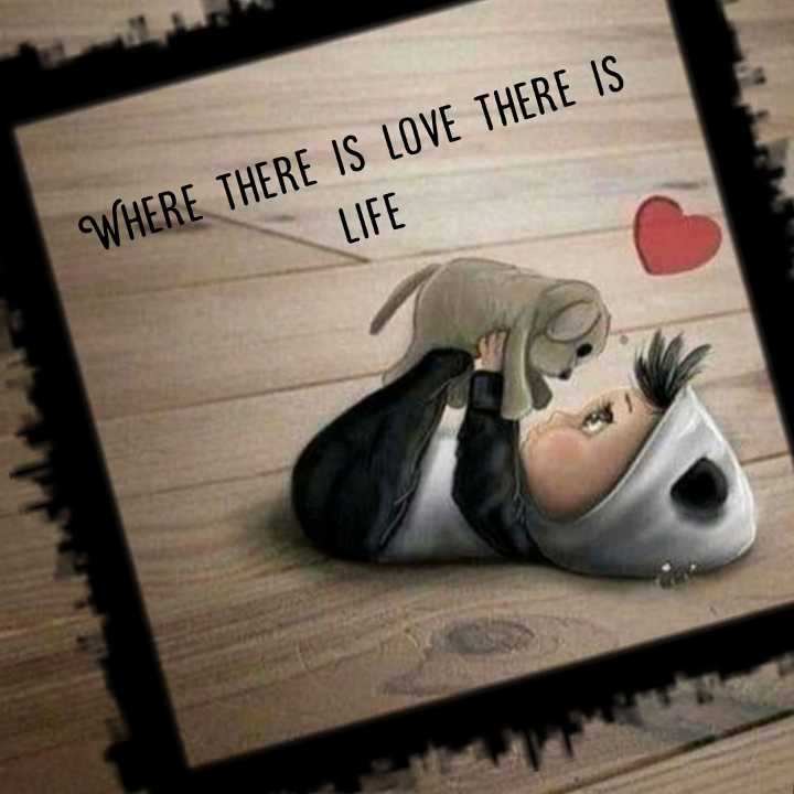 quotes - WHERE THERE IS LOVE THERE IS LIFE - ShareChat