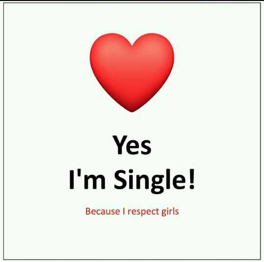 respect women - Yes I ' m Single ! Because I respect girls - ShareChat