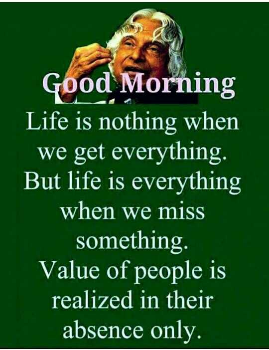 smile ☺ - Good Morning Life is nothing when we get everything . But life is everything when we miss something . Value of people is realized in their absence only . - ShareChat