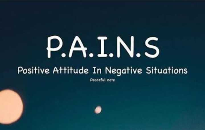 stay positive - P . A . I . N . S Positive Attitude In Negative Situations Peaceful note - ShareChat