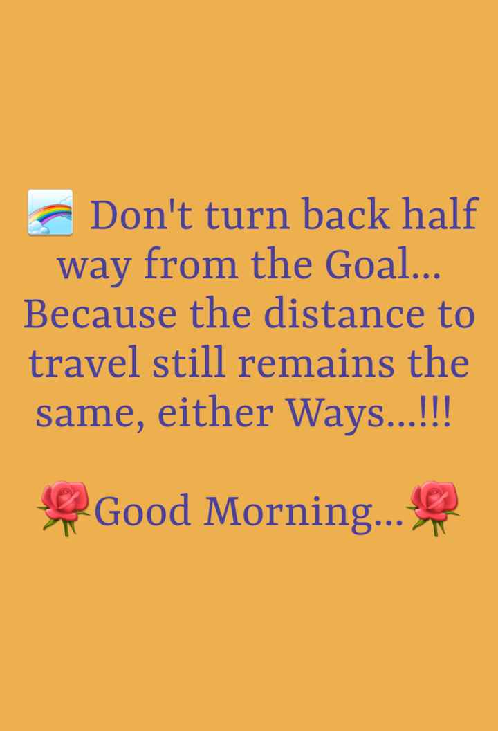 subh guruvar - Don ' t turn back half way from the Goal . . . Because the distance to travel still remains the same , either Ways . . . ! ! ! Good Morning . . . - ShareChat