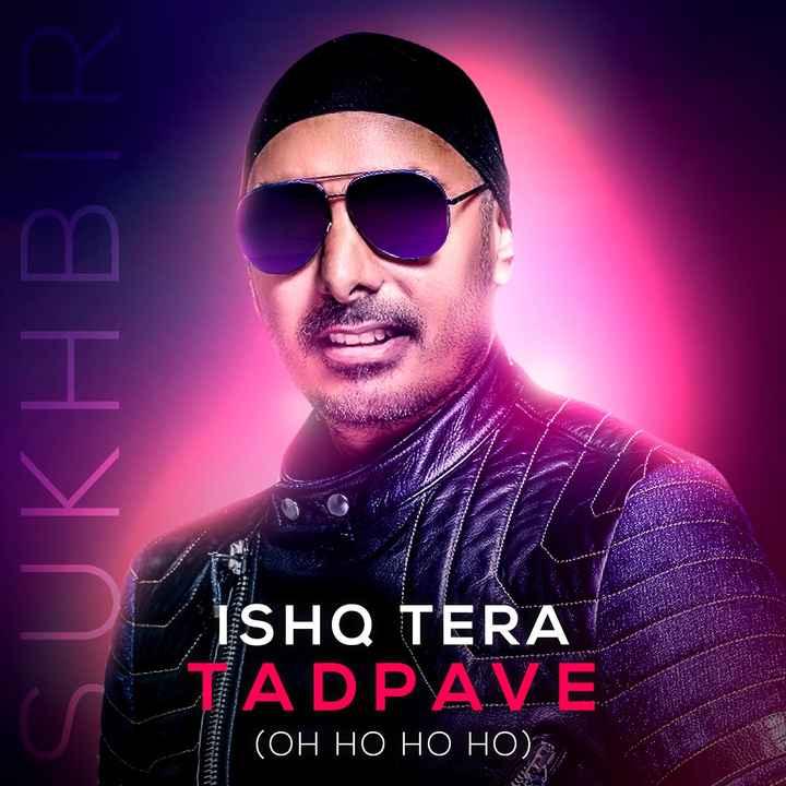#sukhbir - SUKHBIR R $ 533321 ISHQ TERA TAD PAVE ( OH HO HO HO ) - ShareChat