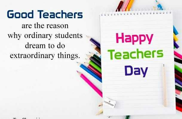 teacherday - Good Teachers are the reason why ordinary students dream to do extraordinary things . Happy Teachers Day - ShareChat