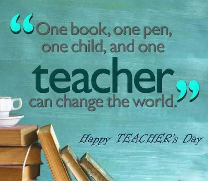 teachers day - SC One book , one pen , one child , and one teacher I can change the world . Happy TEACHER ' s Day - ShareChat