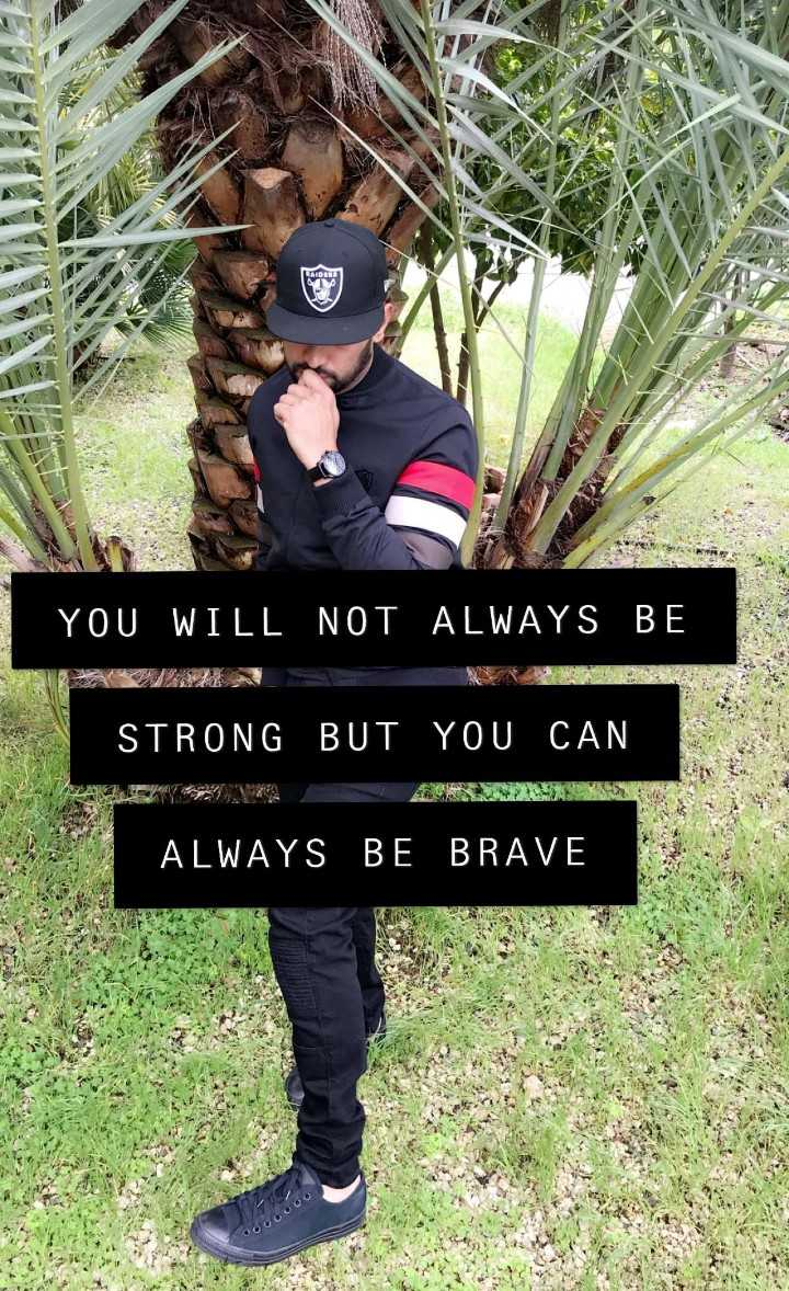 tera rajpuria 👎👎👎 👎👎 - era YOU WILL NOT ALWAYS BE ' STRONG BUT YOU CAN ALWAYS BE BRAVE - ShareChat