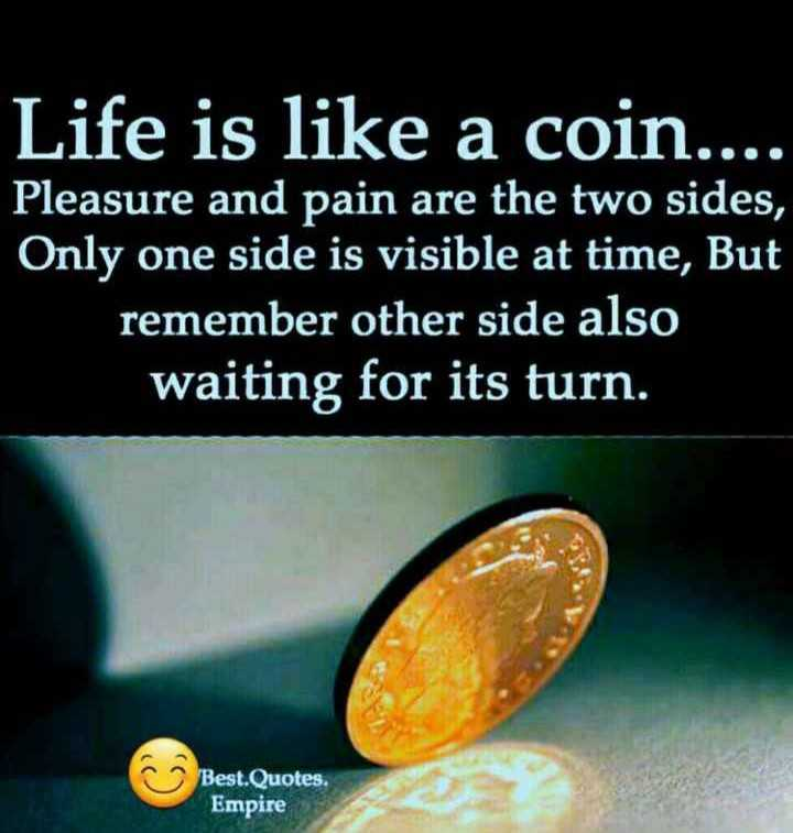 text  status - Life is like a coin . . . Pleasure and pain are the two sides , Only one side is visible at time , But remember other side also waiting for its turn . Best . Quotes . Empire - ShareChat