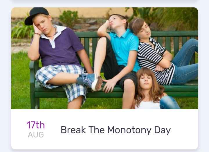 today's events ⌛ - 17th Break The Monotony Day AUG - ShareChat
