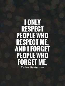 🌆 typoഗ്രഫി - T ONLY RESPECT PEOPLE WHO RESPECT ME , AND I FORGET PEOPLE WHO FORGET ME . - ShareChat